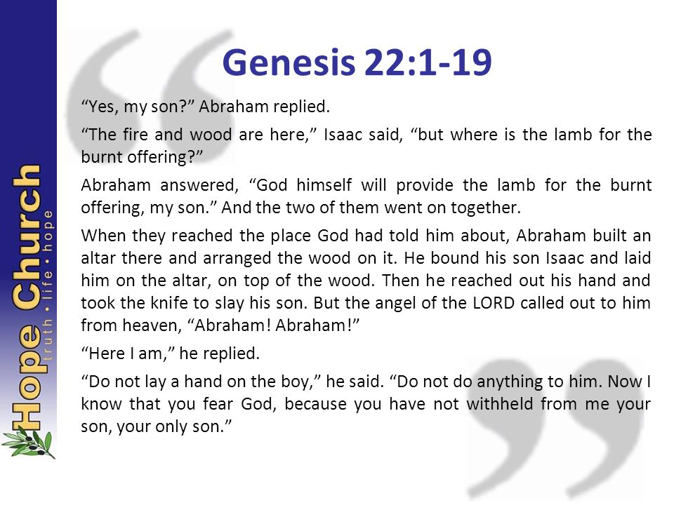 Genesis 22:1-19 Yes, my son Abraham replied.