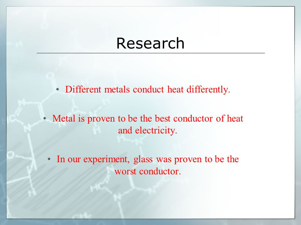 Research Different metals conduct heat differently.