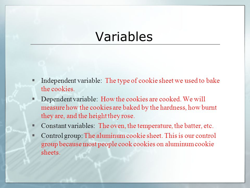 Variables Independent variable: The type of cookie sheet we used to bake the cookies.