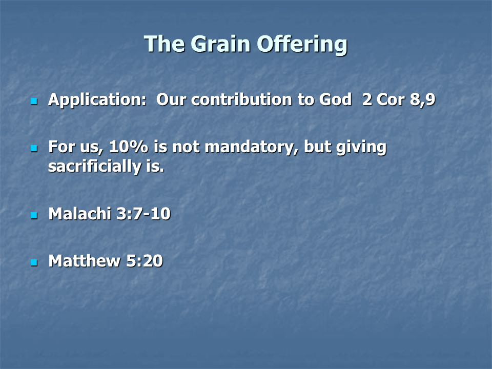 The Grain Offering Application: Our contribution to God 2 Cor 8,9