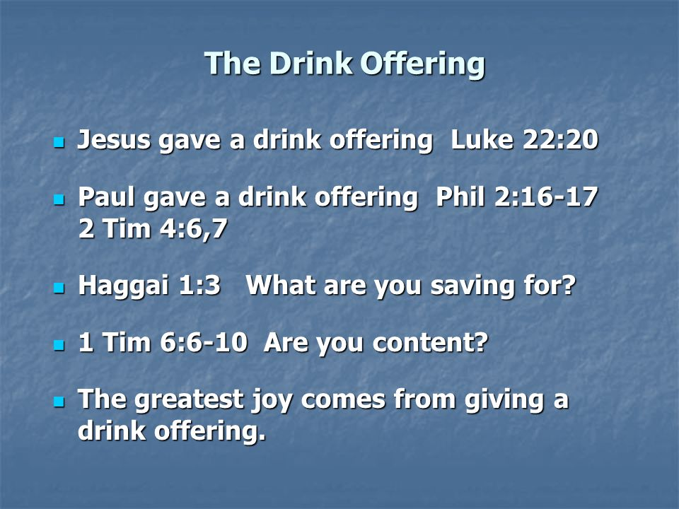 The Drink Offering Jesus gave a drink offering Luke 22:20