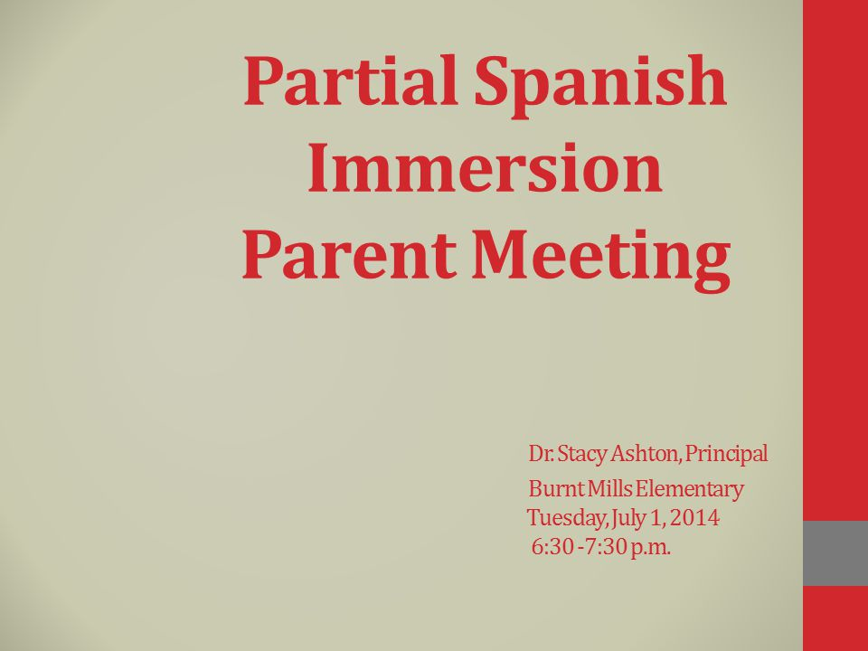 Partial Spanish Immersion Parent Meeting. Dr. Stacy Ashton, Principal