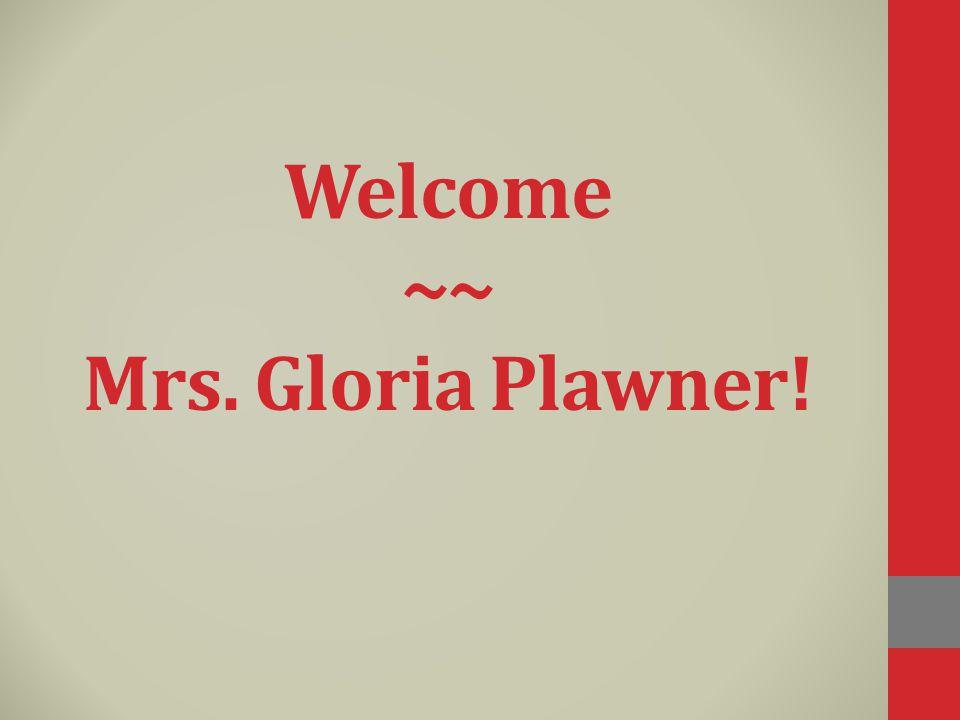Welcome ~~ Mrs. Gloria Plawner!
