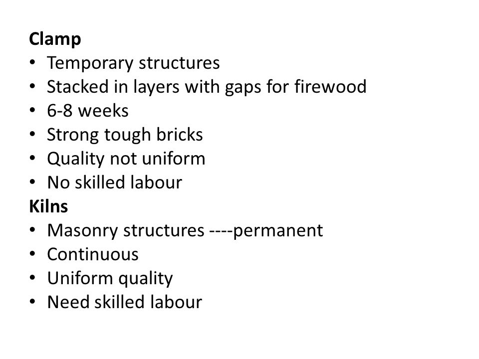Clamp Temporary structures. Stacked in layers with gaps for firewood. 6-8 weeks. Strong tough bricks.