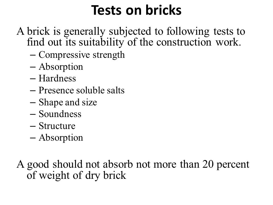 Tests on bricks A brick is generally subjected to following tests to find out its suitability of the construction work.