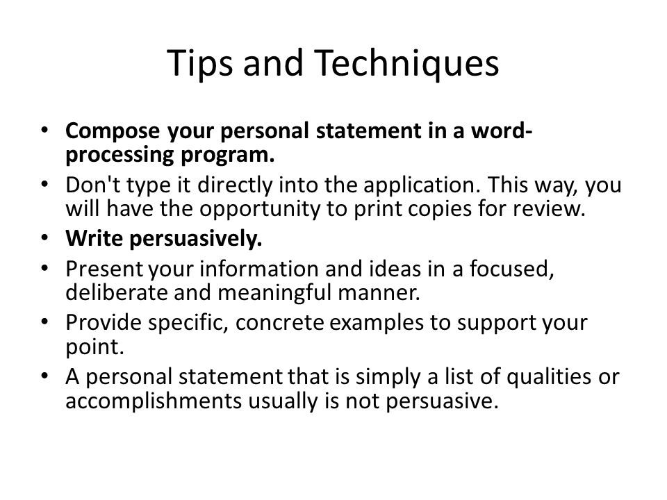 Tips and Techniques Compose your personal statement in a word-processing program.