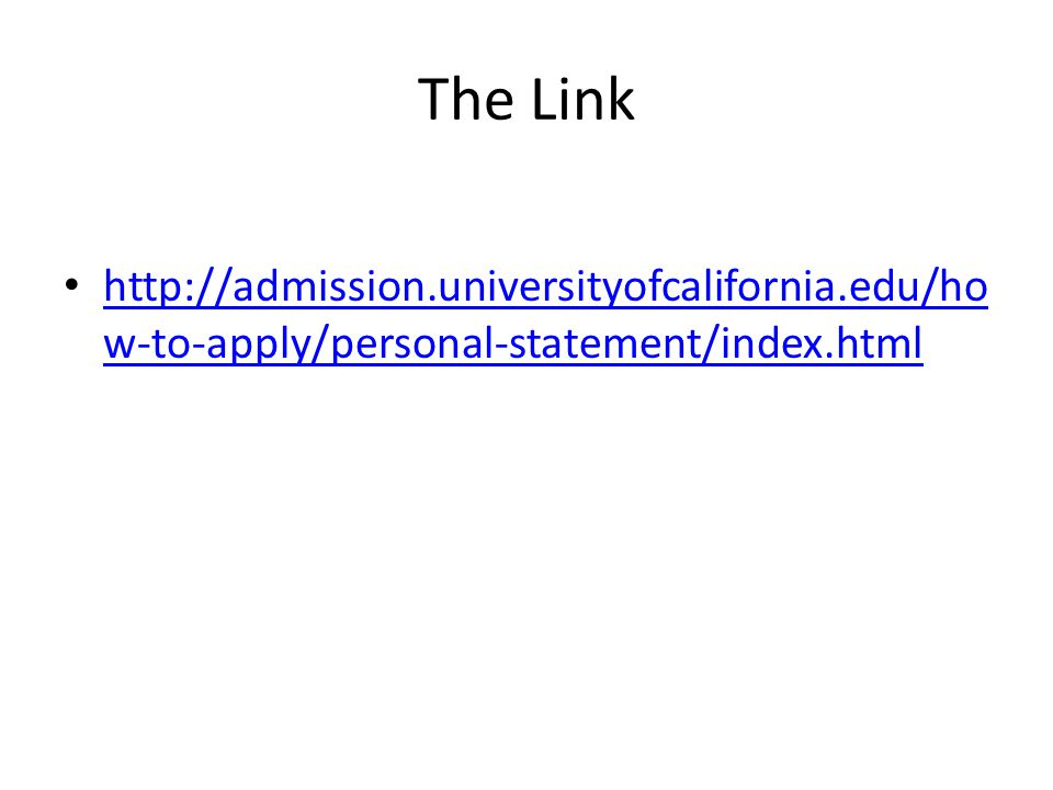 The Link http://admission.universityofcalifornia.edu/how-to-apply/personal-statement/index.html