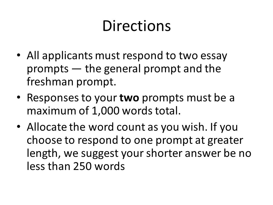 Directions All applicants must respond to two essay prompts — the general prompt and the freshman prompt.