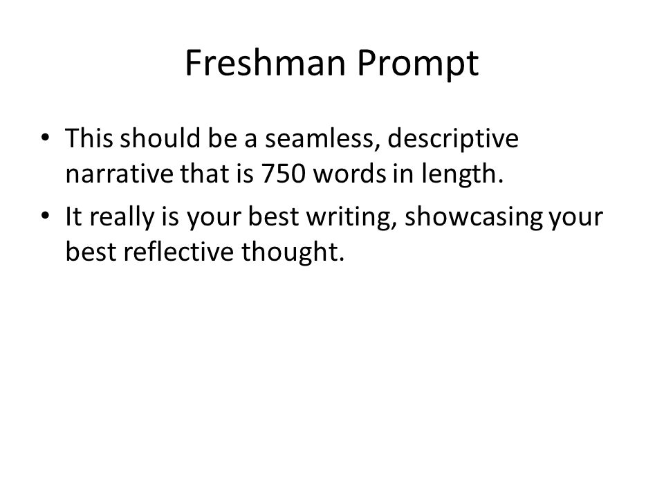 Freshman Prompt This should be a seamless, descriptive narrative that is 750 words in length.