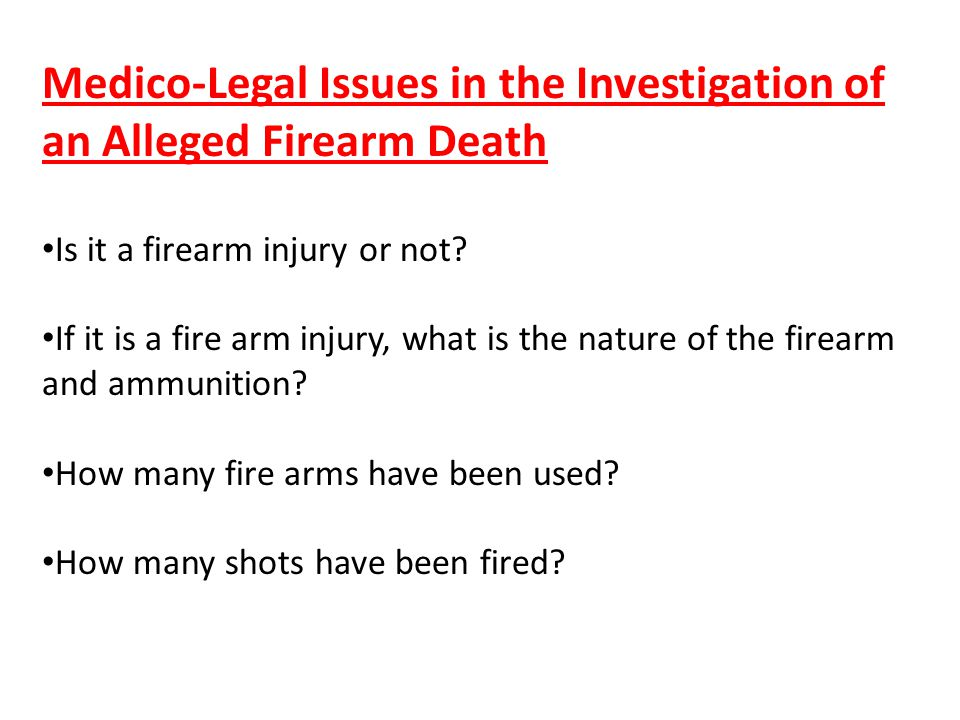 Medico-Legal Issues in the Investigation of an Alleged Firearm Death