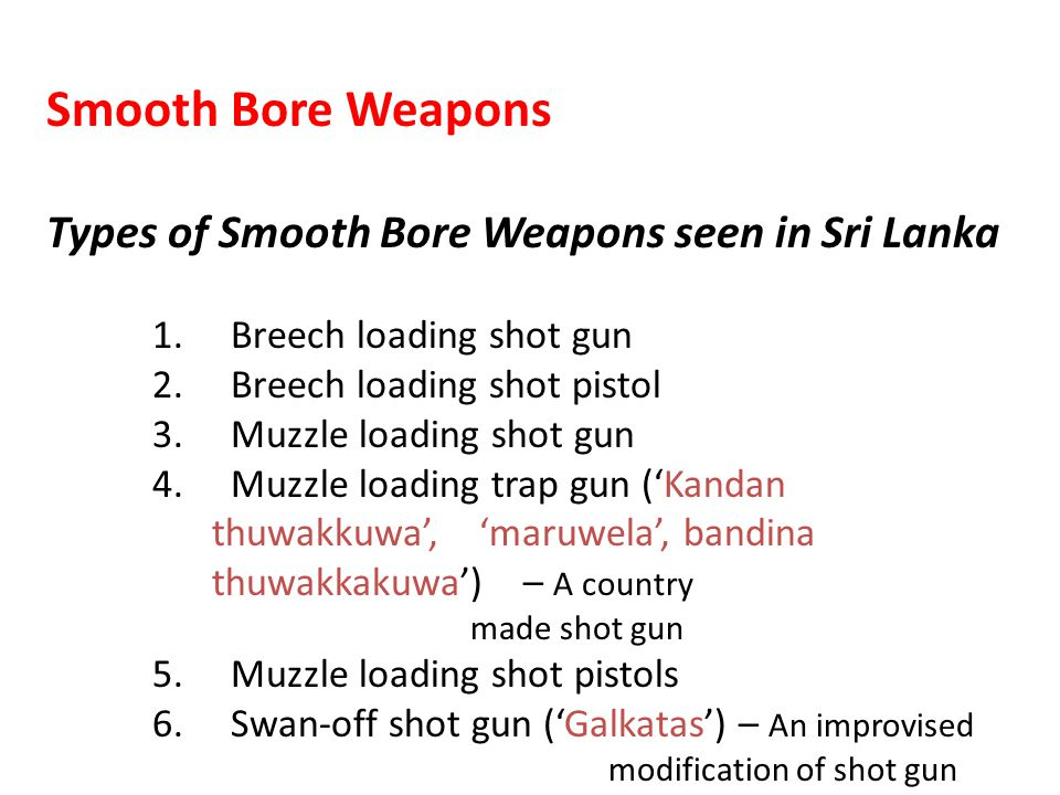 Smooth Bore Weapons Types of Smooth Bore Weapons seen in Sri Lanka