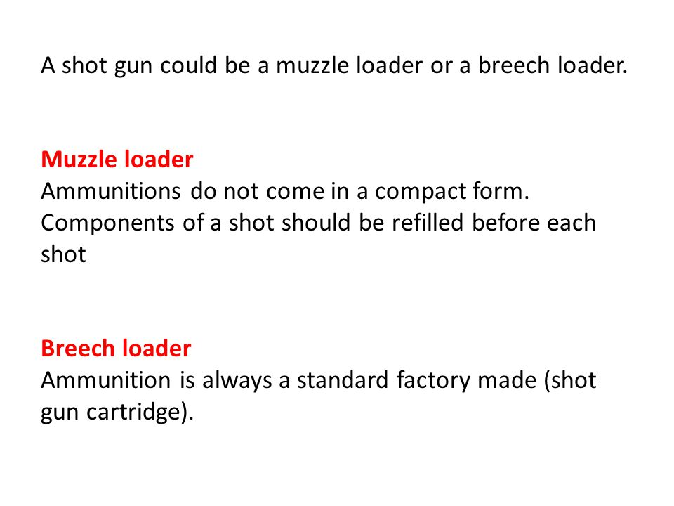 A shot gun could be a muzzle loader or a breech loader.