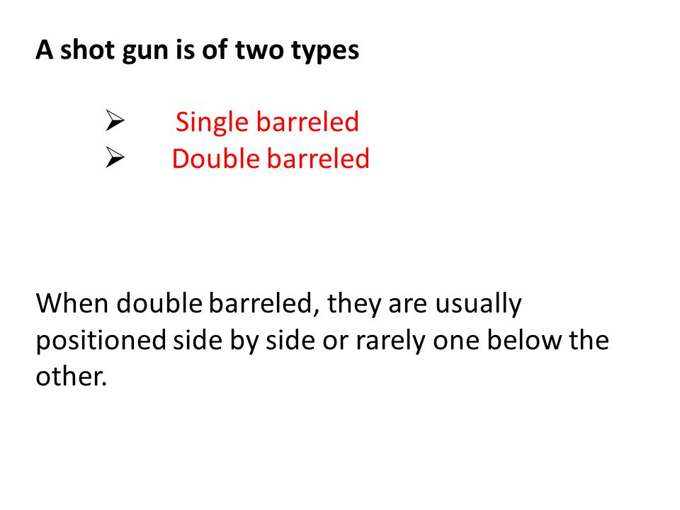 A shot gun is of two types