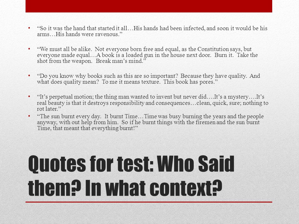 Quotes for test: Who Said them In what context
