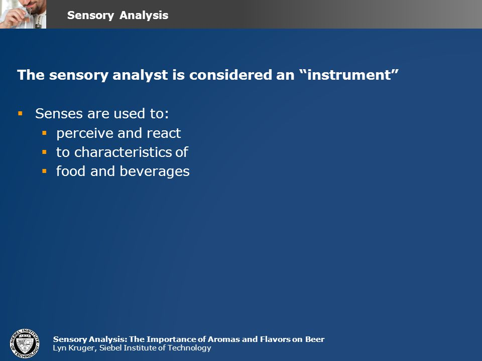 The sensory analyst is considered an instrument Senses are used to: