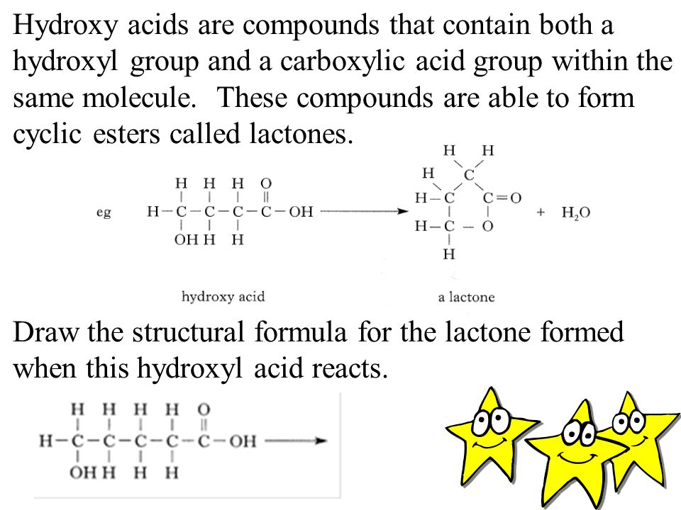 Hydroxy acids are compounds that contain both a hydroxyl group and a carboxylic acid group within the same molecule. These compounds are able to form cyclic esters called lactones.