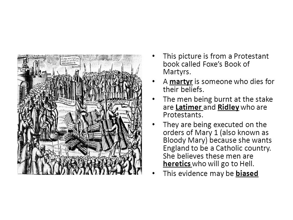 This picture is from a Protestant book called Foxe's Book of Martyrs.
