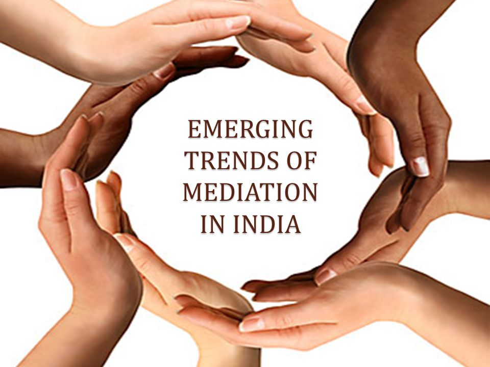 EMERGING TRENDS OF MEDIATION IN INDIA