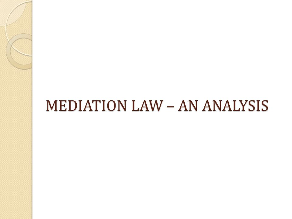 MEDIATION LAW – AN ANALYSIS