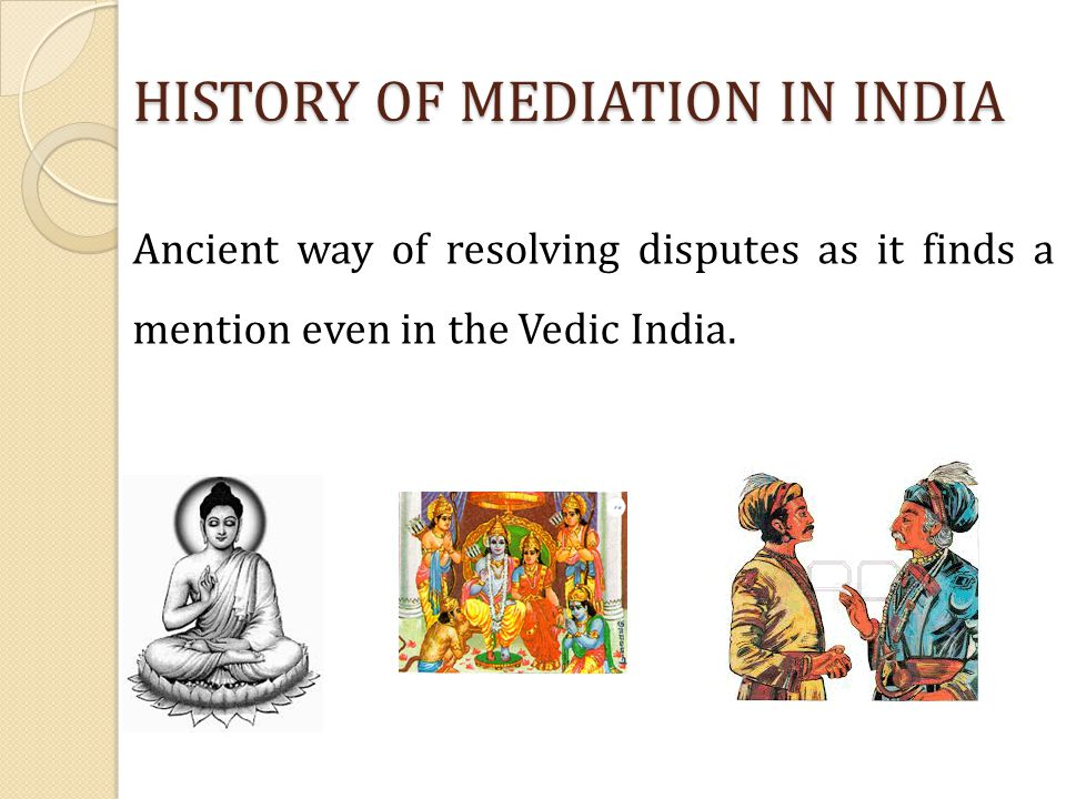 HISTORY OF MEDIATION IN INDIA