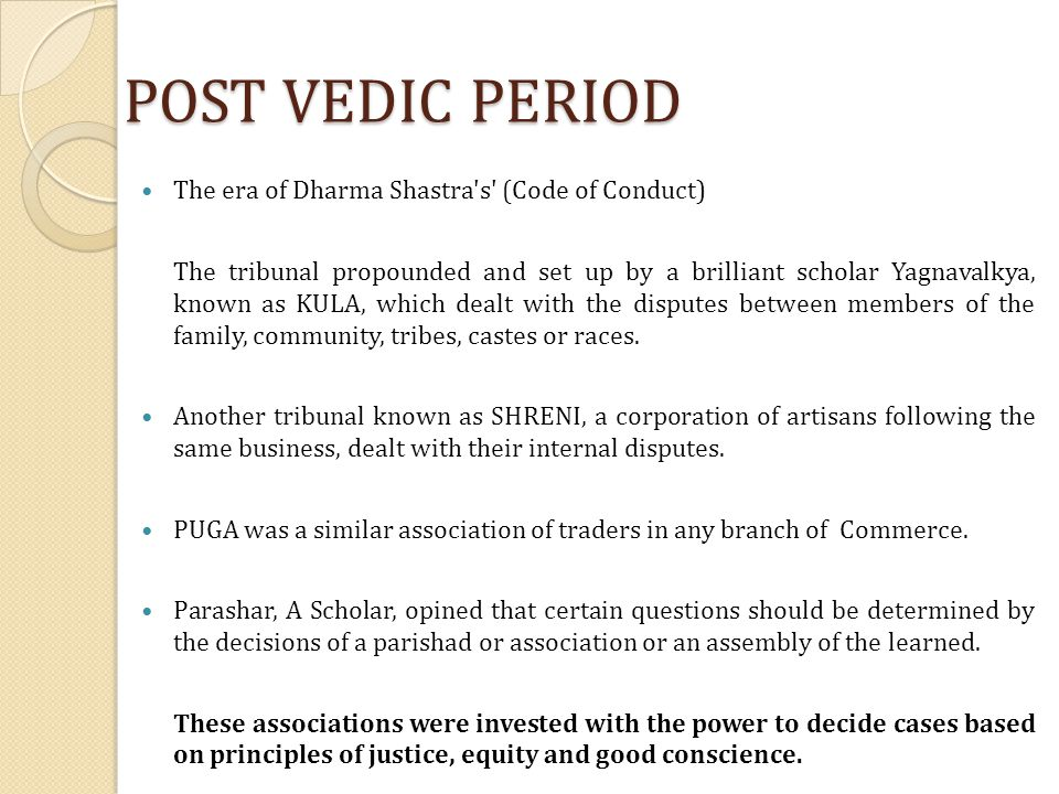 POST VEDIC PERIOD The era of Dharma Shastra s (Code of Conduct)