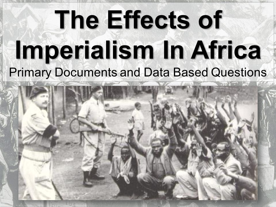 The Effects of Imperialism In Africa