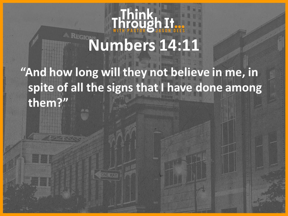 Numbers 14:11 And how long will they not believe in me, in spite of all the signs that I have done among them