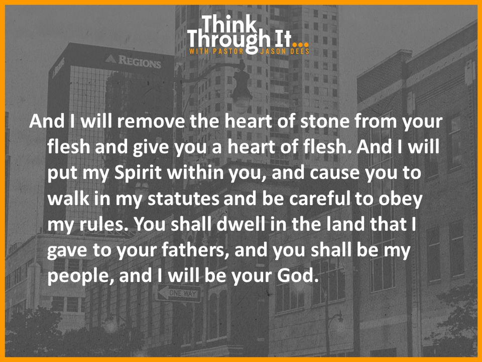 And I will remove the heart of stone from your flesh and give you a heart of flesh.