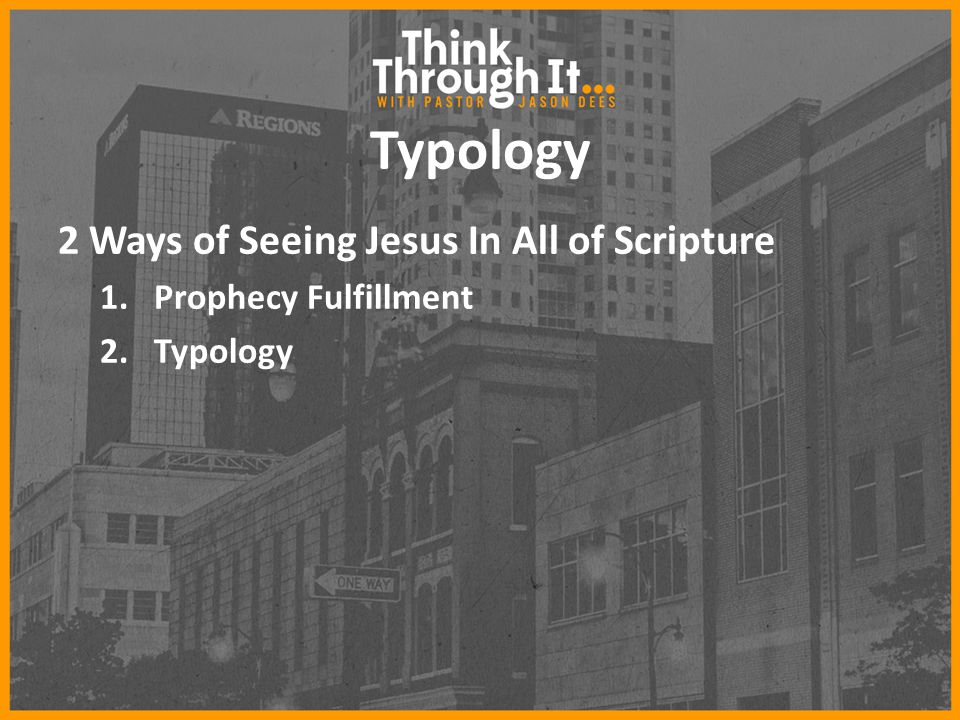 Typology 2 Ways of Seeing Jesus In All of Scripture