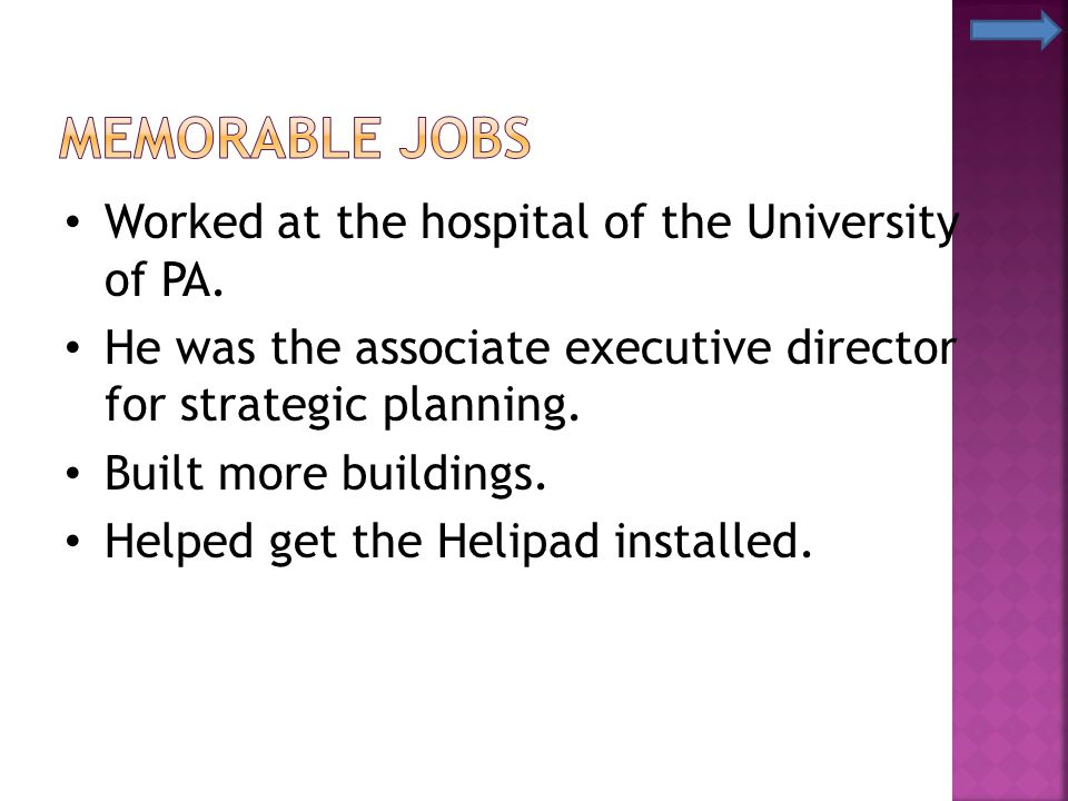 Memorable Jobs Worked at the hospital of the University of PA.