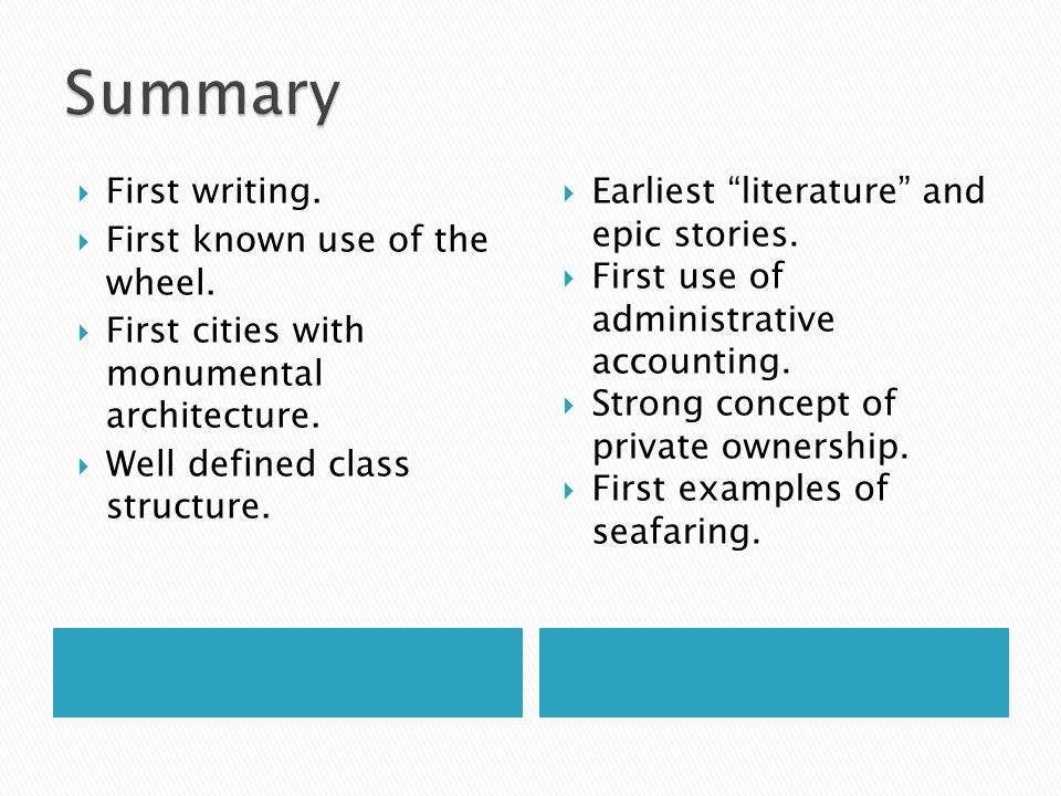 Summary First writing. First known use of the wheel.