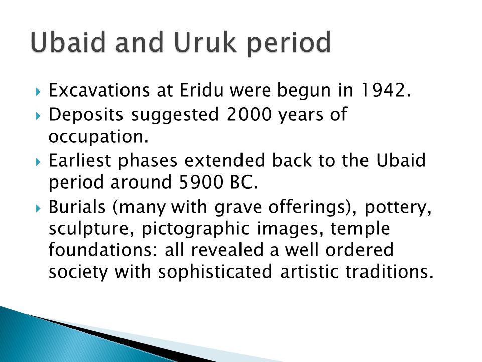 Ubaid and Uruk period Excavations at Eridu were begun in 1942.