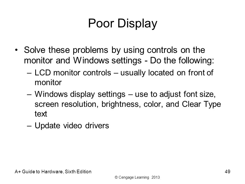 Poor Display Solve these problems by using controls on the monitor and Windows settings - Do the following: