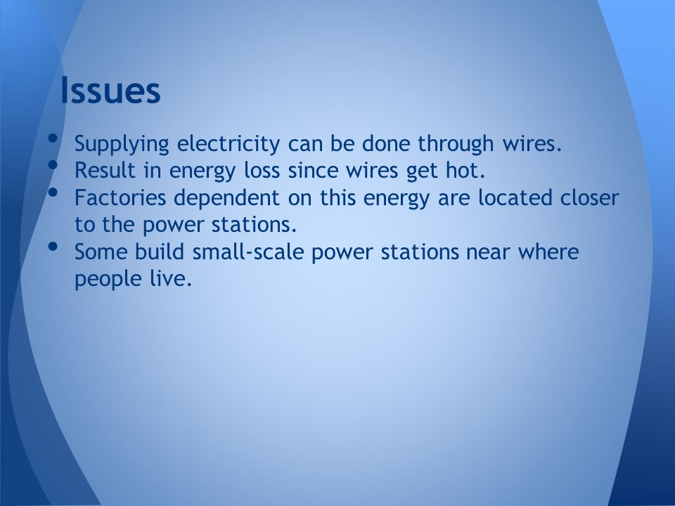 Issues Supplying electricity can be done through wires.