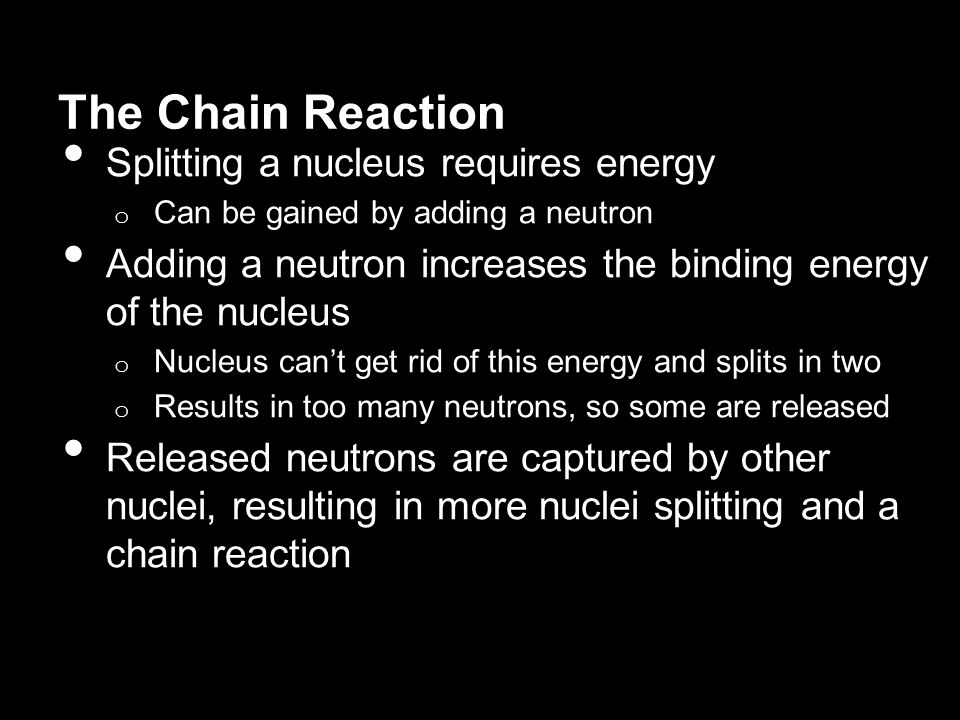 The Chain Reaction Splitting a nucleus requires energy