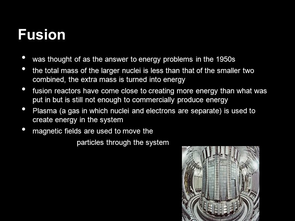 Fusion was thought of as the answer to energy problems in the 1950s