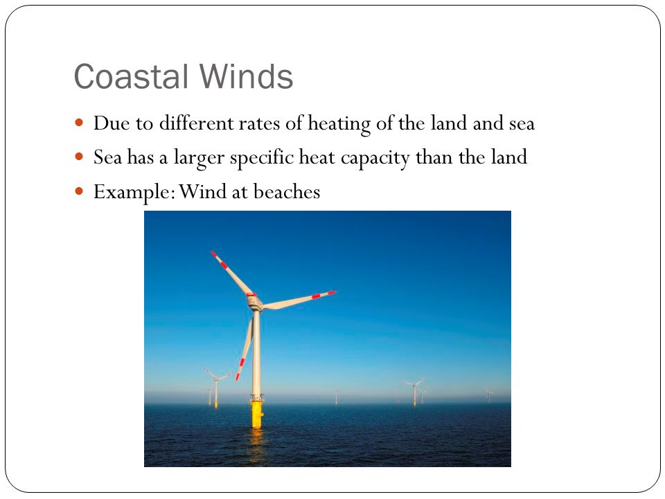 Coastal Winds Due to different rates of heating of the land and sea