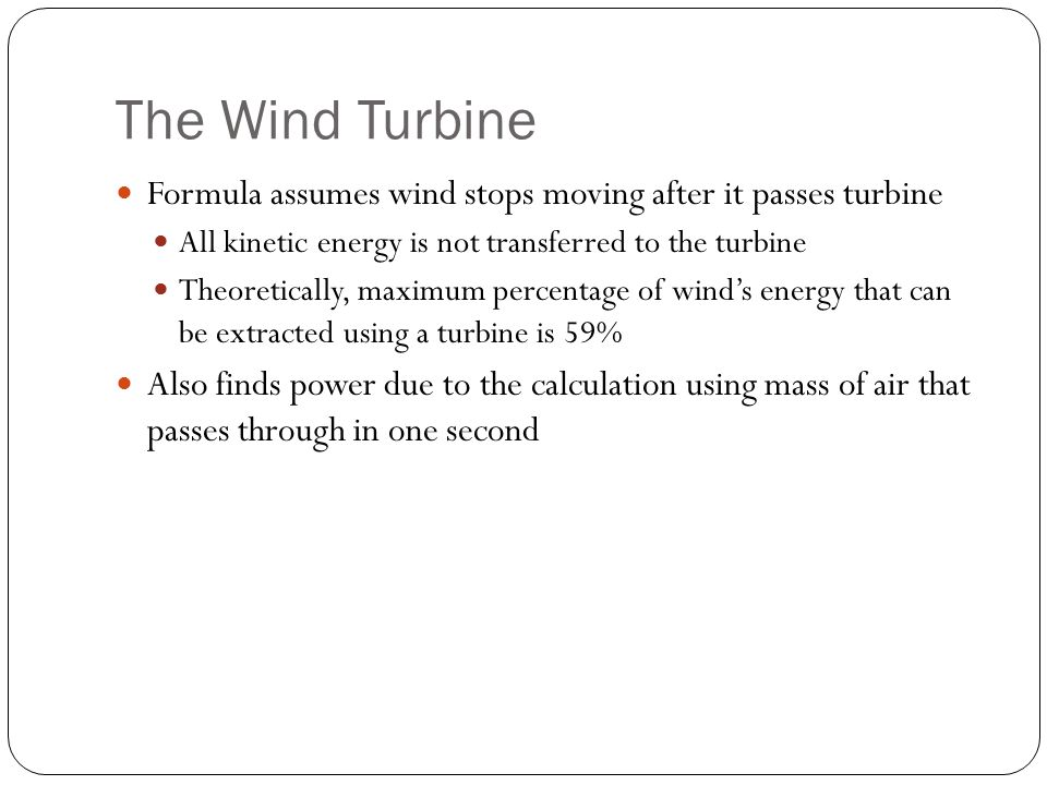 The Wind Turbine Formula assumes wind stops moving after it passes turbine. All kinetic energy is not transferred to the turbine.