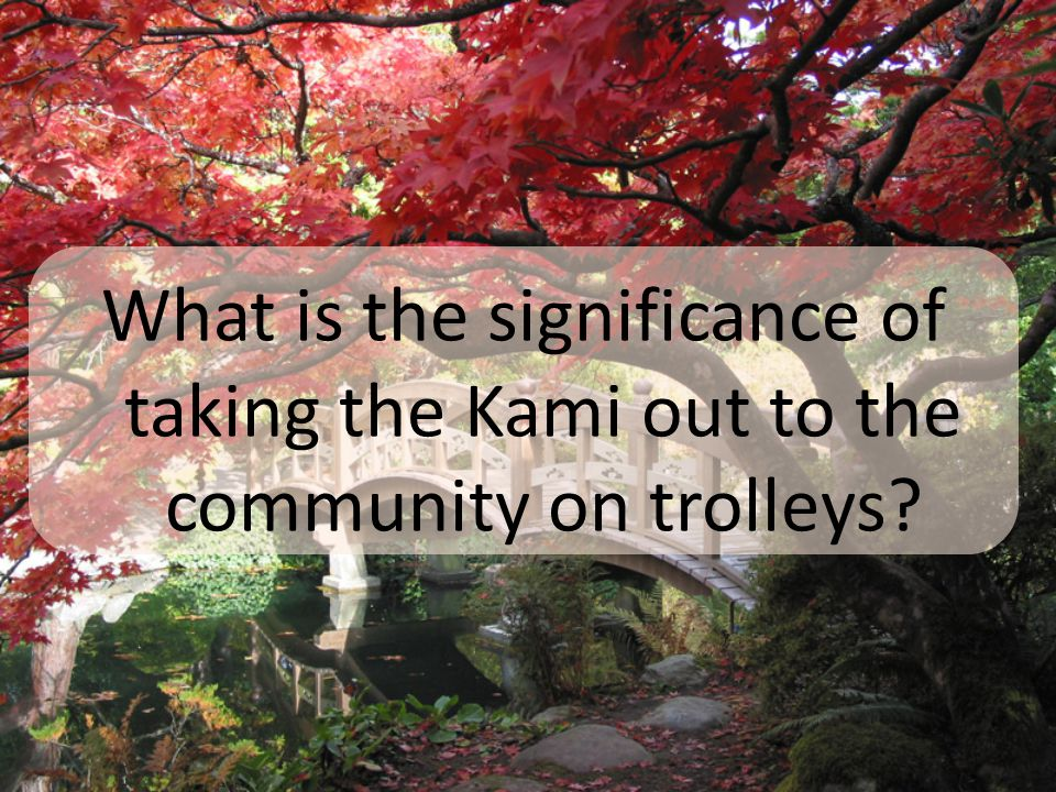 What is the significance of taking the Kami out to the community on trolleys