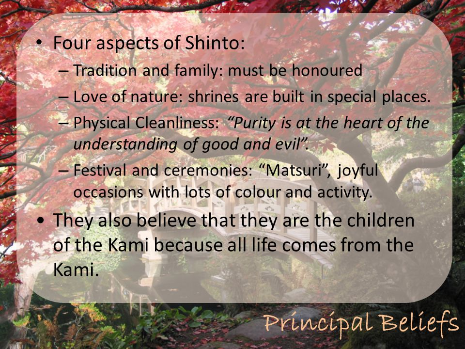 Principal Beliefs Four aspects of Shinto: