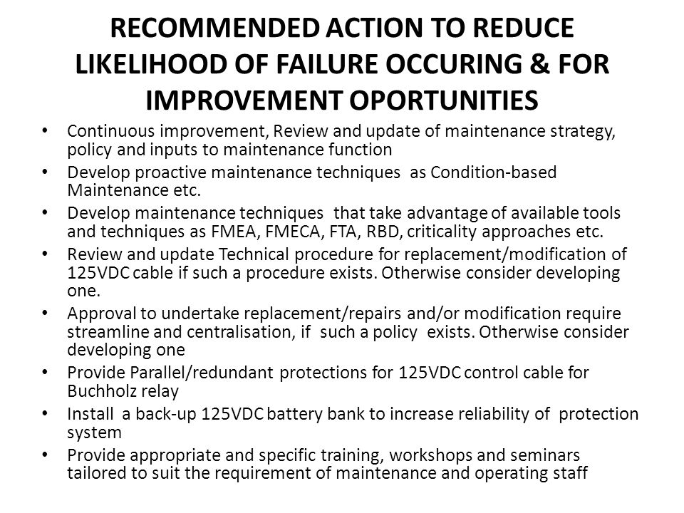 RECOMMENDED ACTION TO REDUCE LIKELIHOOD OF FAILURE OCCURING & FOR IMPROVEMENT OPORTUNITIES