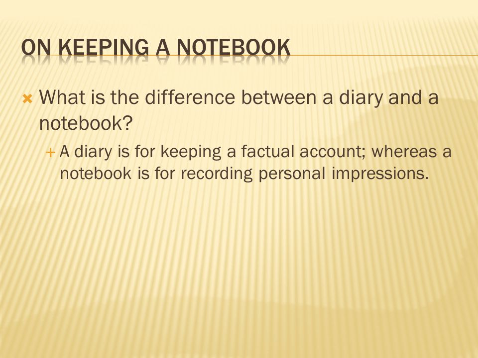 On Keeping a Notebook What is the difference between a diary and a notebook