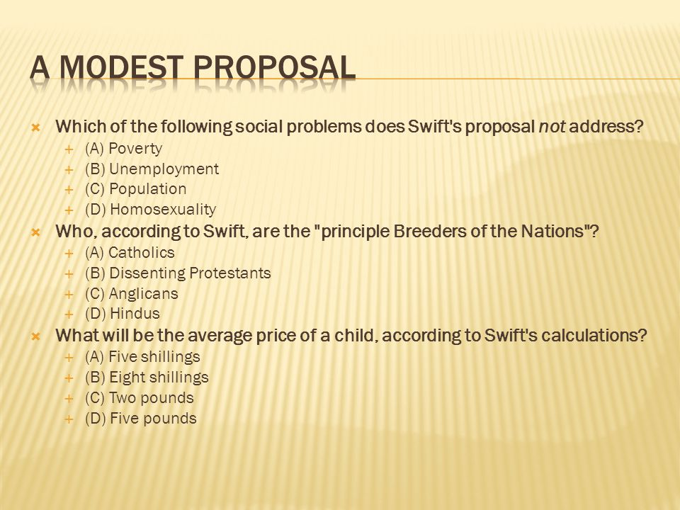 A Modest Proposal Which of the following social problems does Swift s proposal not address (A) Poverty.
