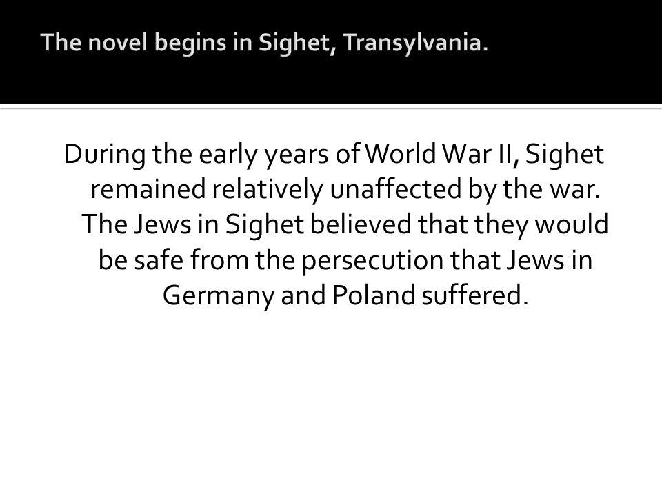 The novel begins in Sighet, Transylvania.