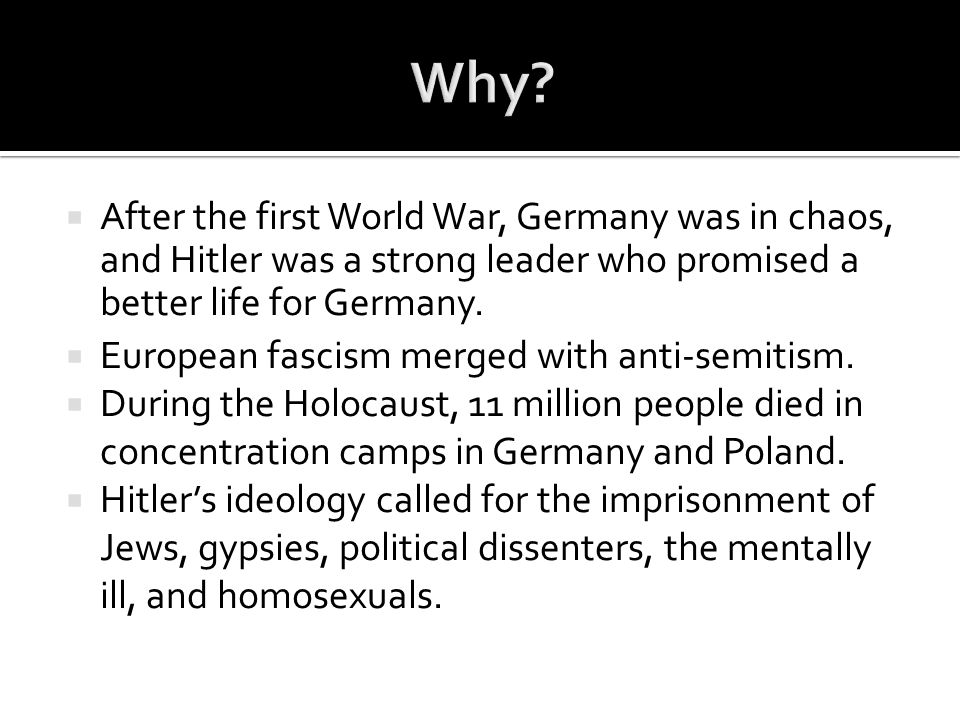 Why After the first World War, Germany was in chaos, and Hitler was a strong leader who promised a better life for Germany.