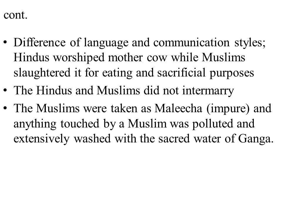 cont. Difference of language and communication styles; Hindus worshiped mother cow while Muslims slaughtered it for eating and sacrificial purposes.