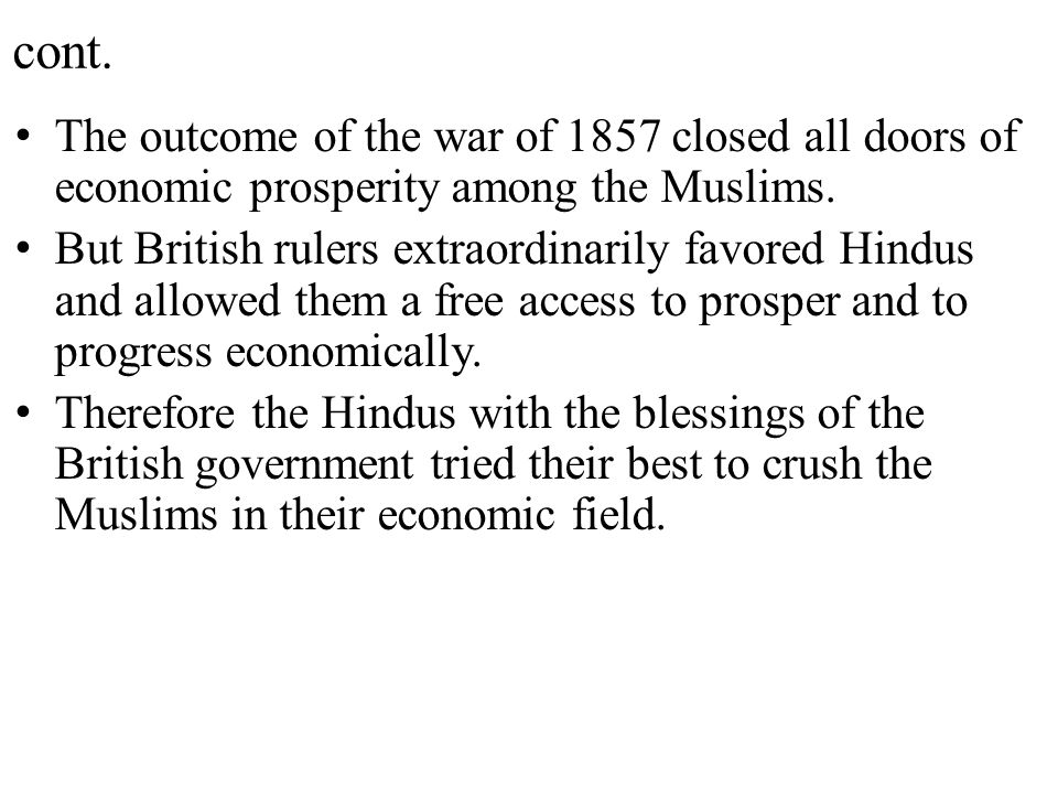 cont. The outcome of the war of 1857 closed all doors of economic prosperity among the Muslims.