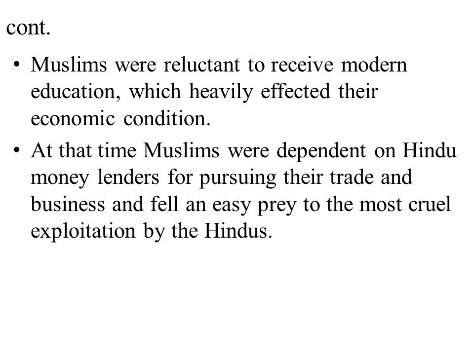 cont. Muslims were reluctant to receive modern education, which heavily effected their economic condition.