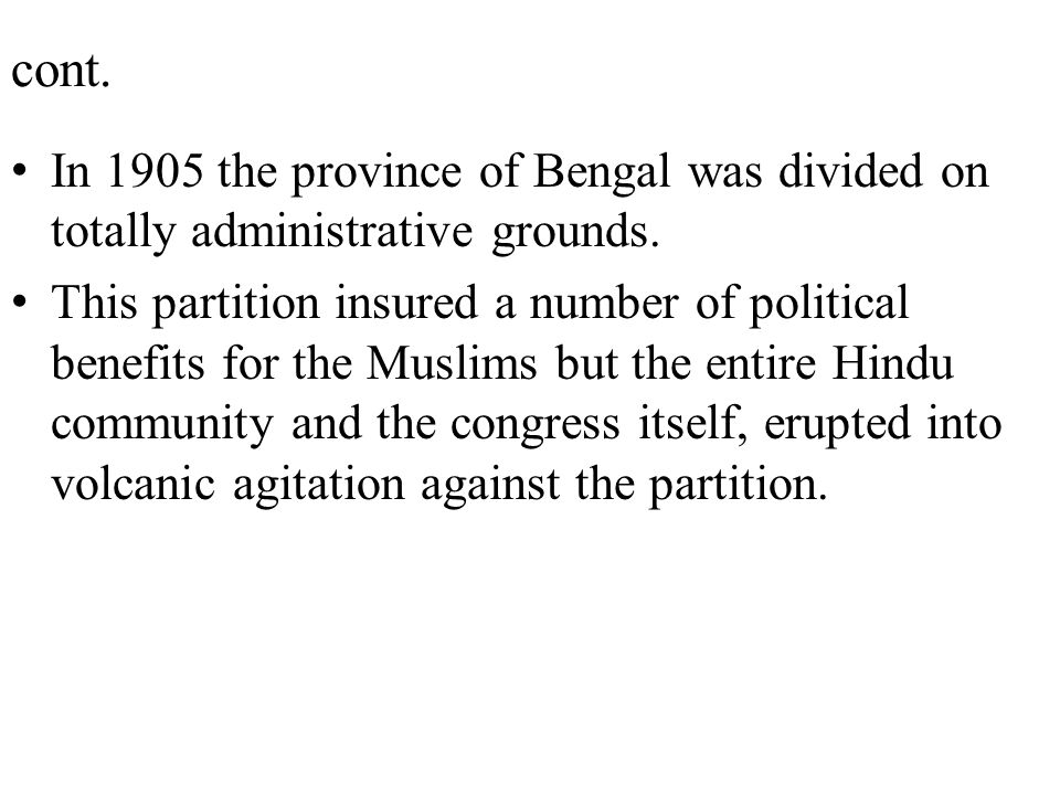 cont. In 1905 the province of Bengal was divided on totally administrative grounds.