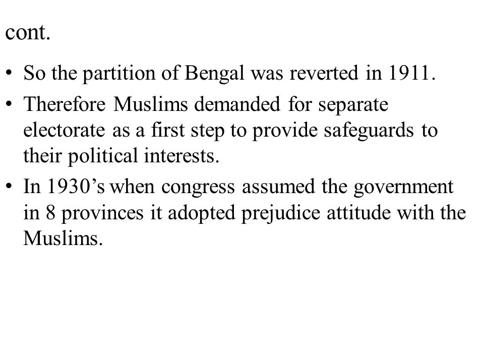 cont. So the partition of Bengal was reverted in 1911.